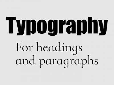 Typography for headings and pararaphs.